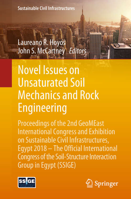 Novel Issues on Unsaturated Soil Mechanics and Rock Engineering: Proceedings Of The 2nd Geomeast International Congress And Exhibition On Sustainable Civil Infrastructures, Egypt 2018 - The Official International Congress Of The Soil-structure Interaction Group In Egypt (ssige) (Sustainable Civil Infrastructures)