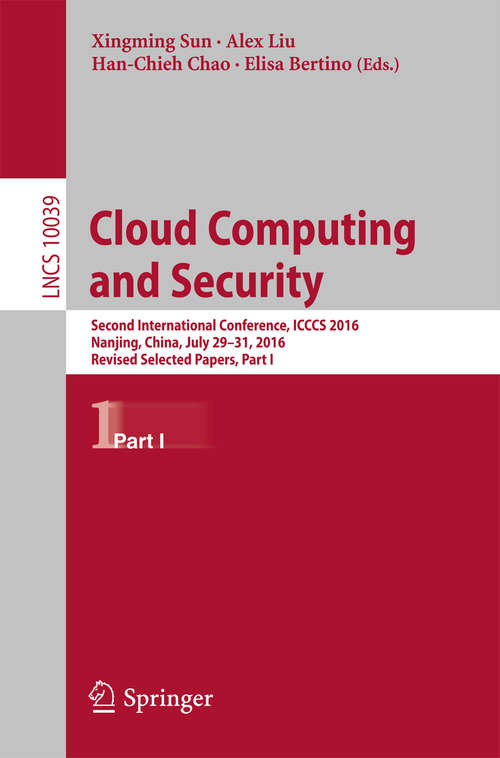 Cloud Computing and Security: Second International Conference, ICCCS 2016, Nanjing, China, July 29-31, 2016, Revised Selected Papers, Part I (Lecture Notes in Computer Science #10039)