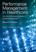 Performance Management in Healthcare: From Key Performance Indicators to Balanced Scorecard (HIMSS Book Series)