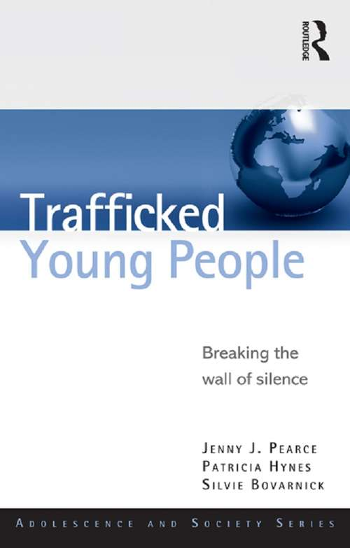 Trafficked Young People: Breaking the Wall of Silence (Adolescence and Society)