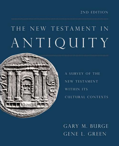 The New Testament in Antiquity, 2nd Edition: A Survey of the New Testament within Its Cultural Contexts