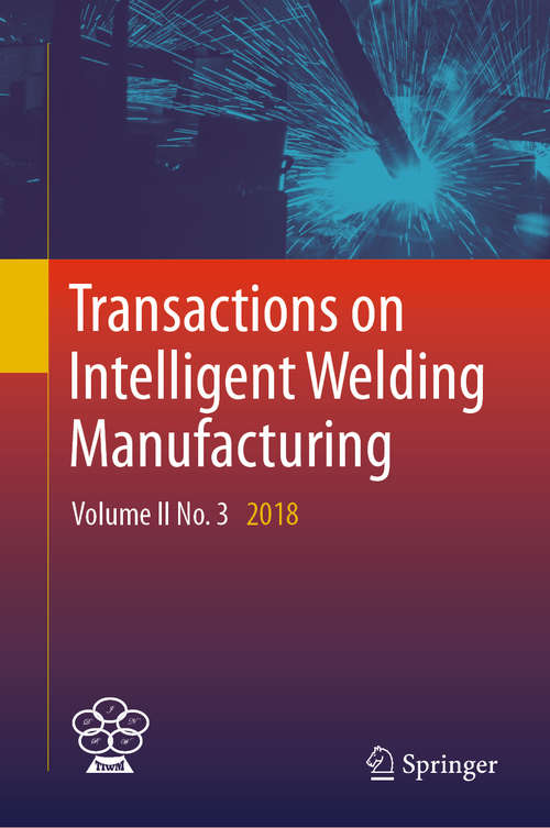 Transactions on Intelligent Welding Manufacturing: Volume II No. 3  2018 (Transactions on Intelligent Welding Manufacturing)