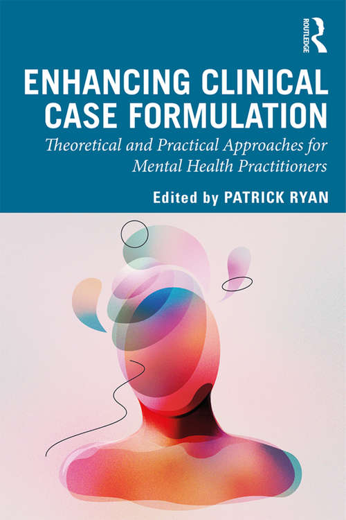 Enhancing Clinical Case Formulation: Theoretical and Practical Approaches for Mental Health Practitioners