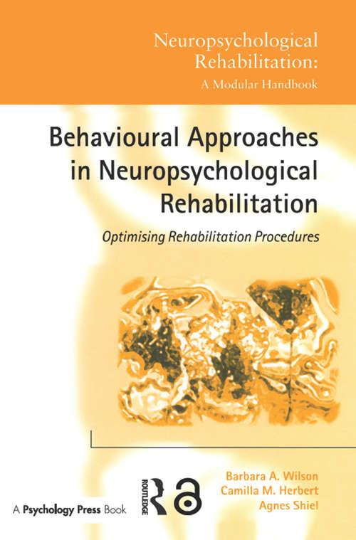 Behavioural Approaches in  Neuropsychological Rehabilitation: Optimising Rehabilitation Procedures (Neuropsychological Rehabilitation: A Modular Handbook)