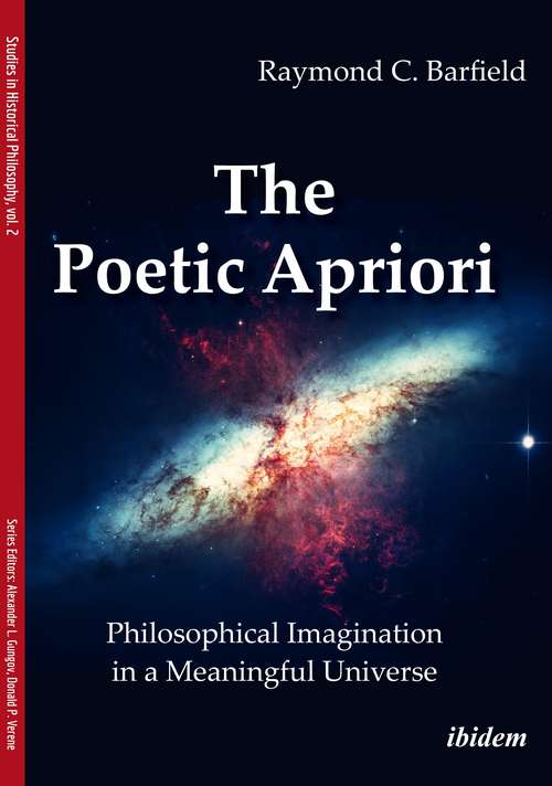 The Poetic Apriori: Philosophical Imagination in a Meaningful Universe (Studies in Historical Philosophy #2)