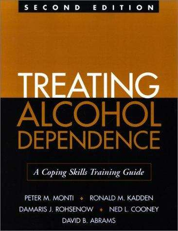Treating Alcohol Dependence: A Coping Skills Training Guide (Second Edition)