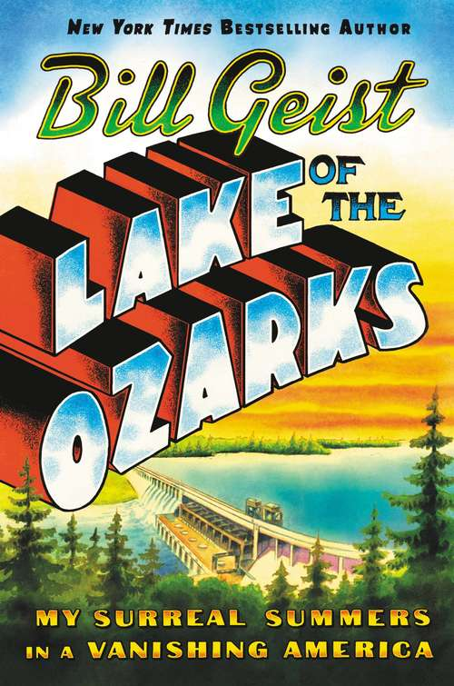 Lake of the Ozarks: My Surreal Summers in a Vanishing America by Bill Geist