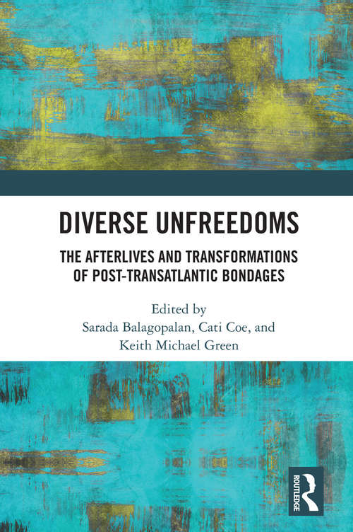 Diverse Unfreedoms: The Afterlives and Transformations of Post-Transatlantic Bondages
