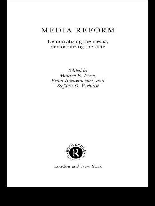 Media Reform: Democratizing the Media, Democratizing the State (Routledge Research in Cultural and Media Studies #Vol. 9)