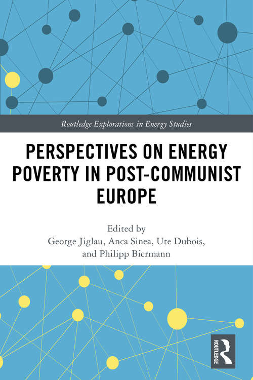 Perspectives on Energy Poverty in Post-Communist Europe (Routledge Explorations in Energy Studies)