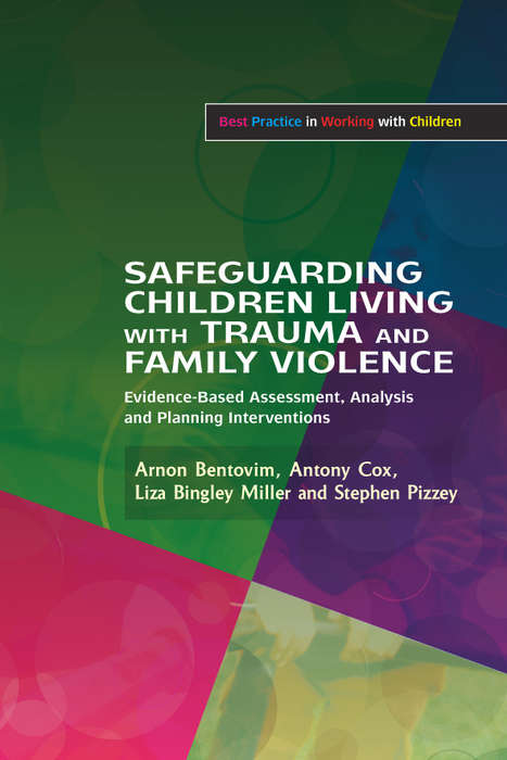Safeguarding Children Living with Trauma and Family Violence: Evidence-Based Assessment, Analysis and Planning Interventions