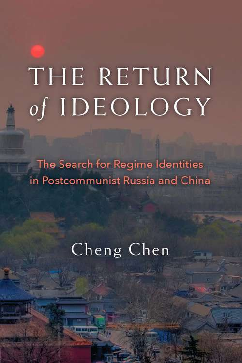The Return of Ideology: The Search for Regime Identities in Postcommunist Russia and China