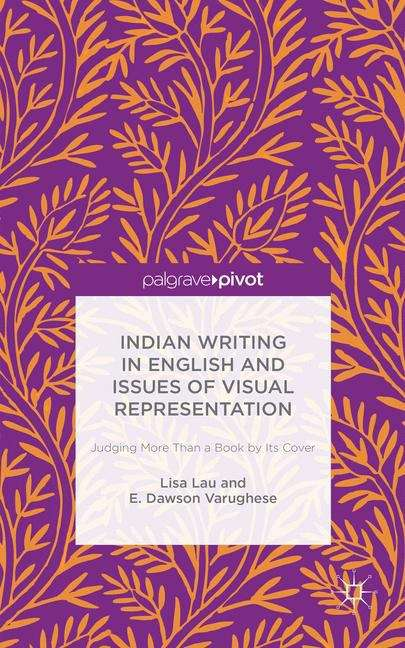 Indian Writing in English and Issues of Visual Representation: Judging More Th an a Book by Its Cover