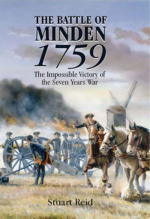 The Battle of Minden, 1759: The Miraculous Victory of the Seven Years War