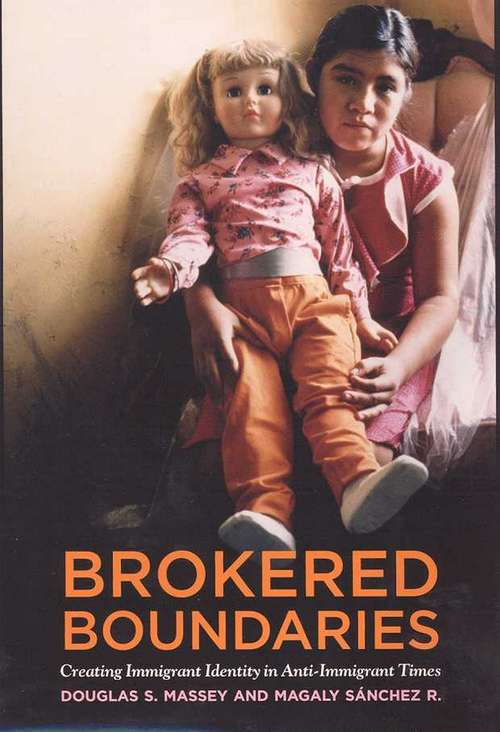 Brokered Boundaries: Immigrant Identity in Anti-Immigrant Times