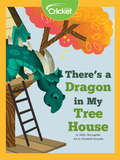 There's a Dragon in My Tree House