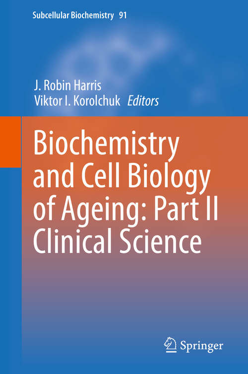 Biochemistry and Cell Biology of Ageing: Part II Clinical Science (Subcellular Biochemistry #91)