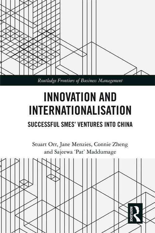 Innovation and Internationalisation: Successful SMEs' Ventures into China (Routledge Frontiers of Business Management)
