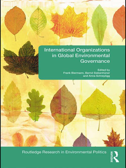 International Organizations in Global Environmental Governance (Environmental Politics)