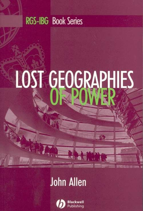 Lost Geographies of Power (RGS-IBG Book Series #79)