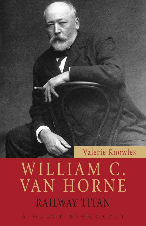 William C. Van Horne: Railway Titan