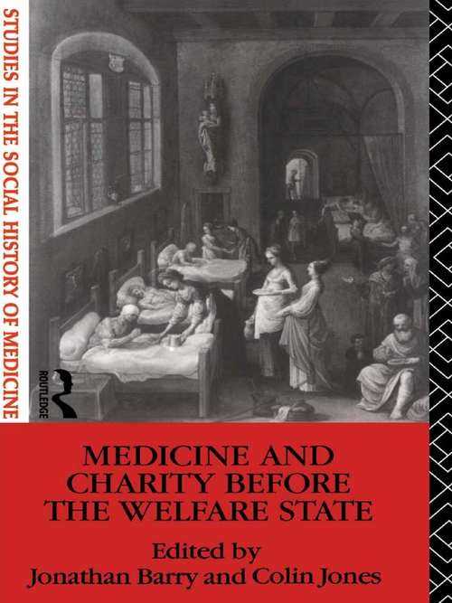 Medicine and Charity Before the Welfare State (Studies In The Social History Of Medicin Ser.)