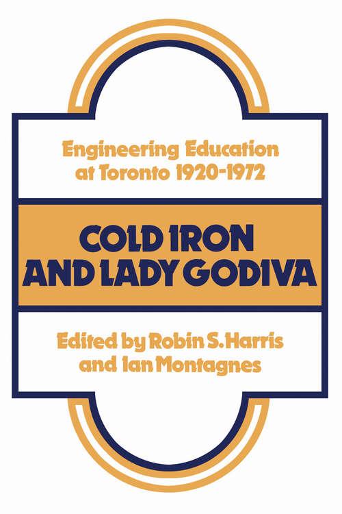 Cold Iron and Lady Godiva: Engineering Education at Toronto 1920-1972