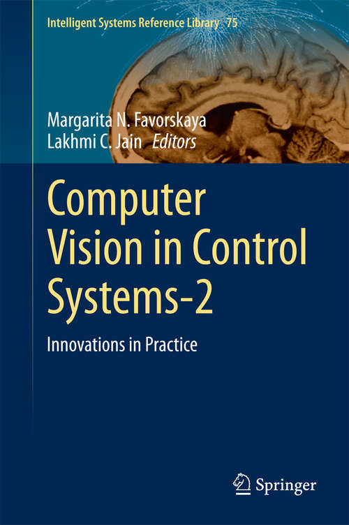 Computer Vision in Control Systems-1: Innovations in Practice (Intelligent Systems Reference Library #75)