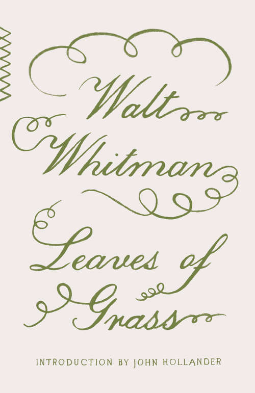 Leaves of Grass: Including A Fac-simile Autobiography, Variorum Readings Of The Poems And A Department Of Gathered Leaves... - Primary Source Edition (Vintage Classics #Vol. No. 9)