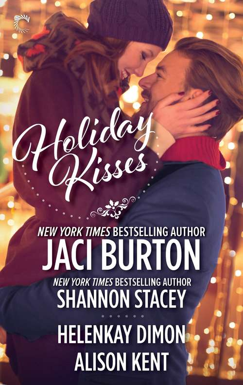 Holiday Kisses: A Rare Gift\Mistletoe and Margaritas\It's Not Christmas Without You\This Time Next Year (The Kent Brothers Trilogy)