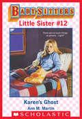 Karen's Ghost: Karen's Sleepover; Karen's Grandmothers; Karen's Prize; Karen's Ghost (Baby-Sitters Little Sister #12)