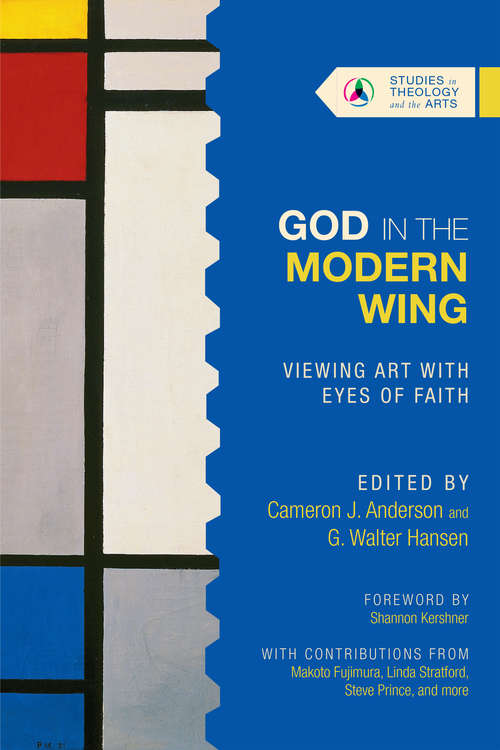 God in the Modern Wing: Viewing Art with Eyes of Faith (Studies in Theology and the Arts Series)