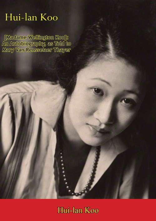 Hui-lan Koo [Madame Wellington Koo]: An Autobiography, as Told to Mary Van Rensselaer Thayer