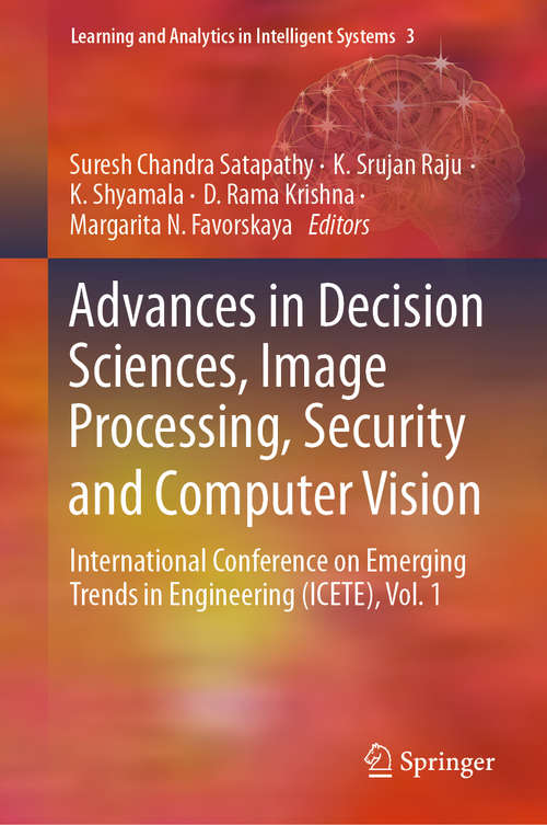 Advances in Decision Sciences, Image Processing, Security and Computer Vision: International Conference on Emerging Trends in Engineering (ICETE), Vol. 1 (Learning and Analytics in Intelligent Systems #3)
