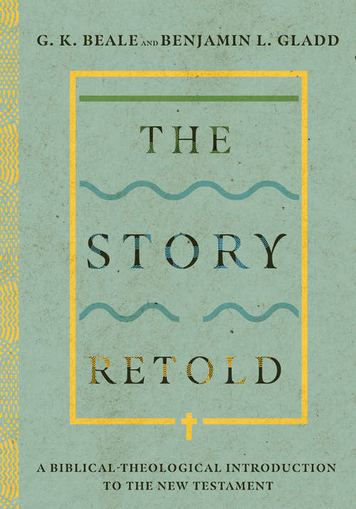 The Story Retold: A Biblical-Theological Introduction to the New Testament
