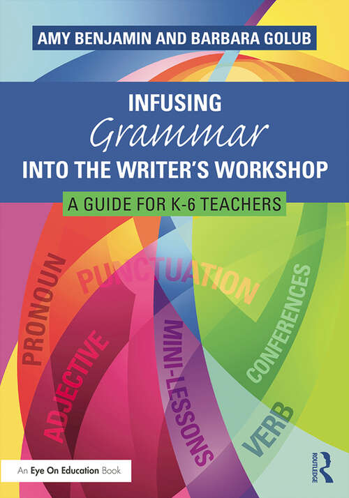 Infusing Grammar Into the Writer's Workshop: A Guide for K-6 Teachers