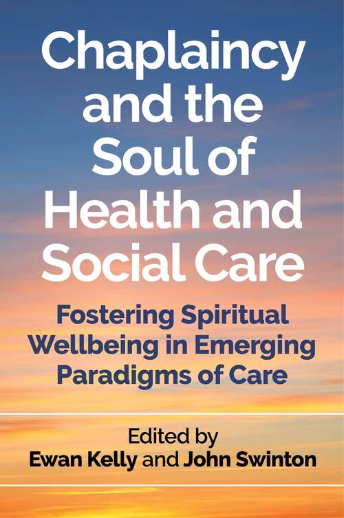 Chaplaincy and the Soul of Health and Social Care: Fostering Spiritual Wellbeing in Emerging Paradigms of Care