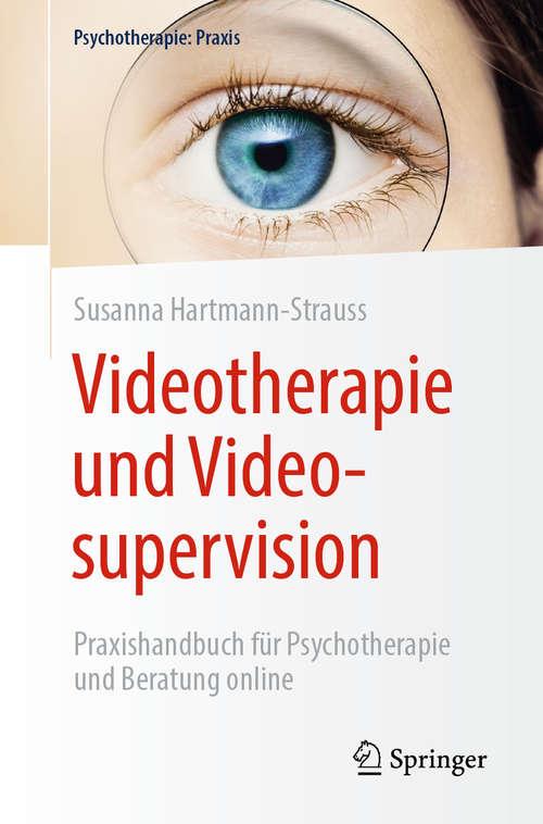Videotherapie und Videosupervision: Praxishandbuch für Psychotherapie und Beratung online (Psychotherapie: Praxis)