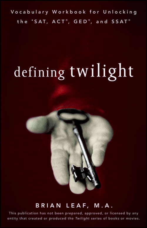 Defining Twilight: Vocabulary Workbook For Unlocking The 'sat, Act', Ged', And Ssat'