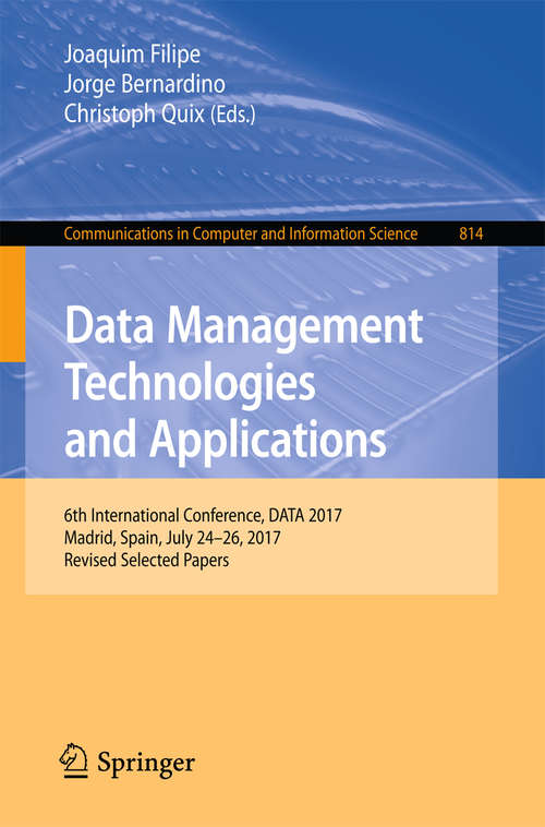 Data Management Technologies and Applications: 6th International Conference, DATA 2017, Madrid, Spain, July 24–26, 2017, Revised Selected Papers (Communications in Computer and Information Science #814)