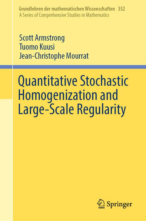 Quantitative Stochastic Homogenization and Large-Scale Regularity (Grundlehren der mathematischen Wissenschaften #352)