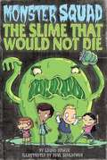 The Slime That Would Not Die (Monster Squad, Book #1)