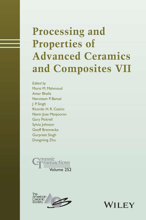 Processing and Properties of Advanced Ceramics and Composites VII: Ceramic Transactions, Volume 252