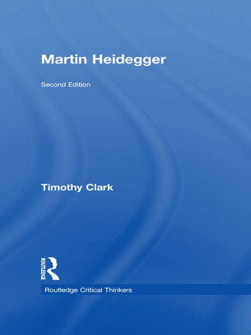 Martin Heidegger (Routledge Critical Thinkers)