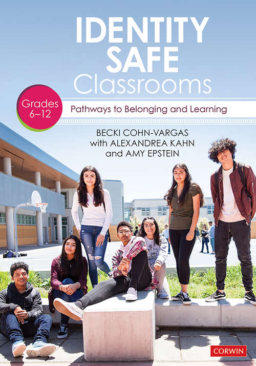 Identity Safe Classrooms,  Grades 6-12: Pathways to Belonging and Learning
