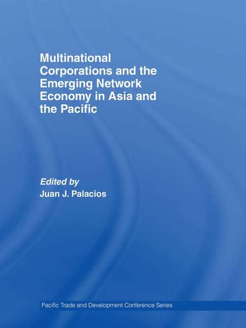 Multinational Corporations and the Emerging Network Economy in Asia and the Pacific (PAFTAD (Pacific Trade and Development Conference Series))