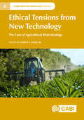 Ethical Tensions from New Technology: The Case of Agricultural Biotechnology