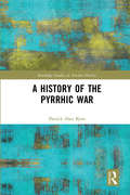 A History of the Pyrrhic War (Routledge Studies in Ancient History)