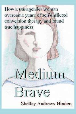 Medium Brave: How a Transgender Woman Overcame Years of Self-Imposed Conversion Therapy and Found True Happiness