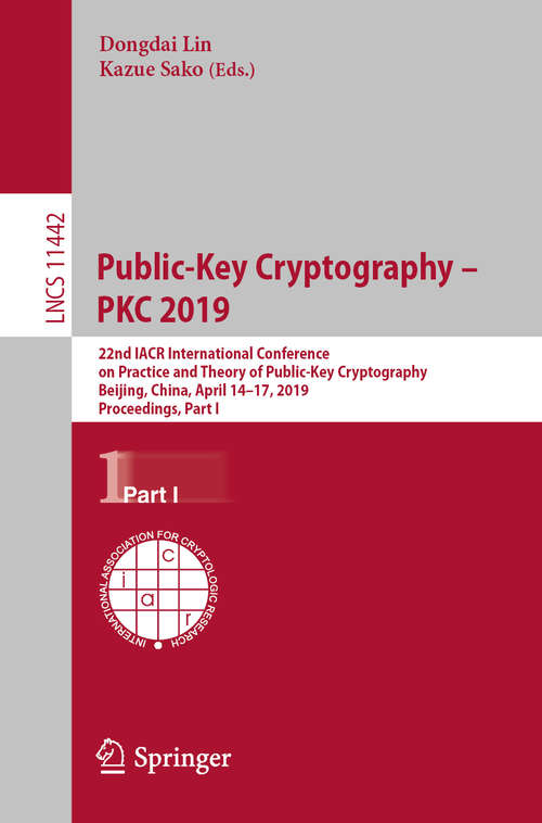 Public-Key Cryptography – PKC 2019: 22nd IACR International Conference on Practice and Theory of Public-Key Cryptography, Beijing, China, April 14-17, 2019, Proceedings, Part I (Lecture Notes in Computer Science #11442)